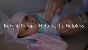 Born in Refuge: Helping the Helpless
