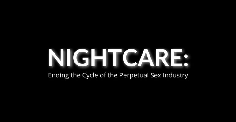 NightCare: Ending the Cycle of the Perpetual Sex Industry.